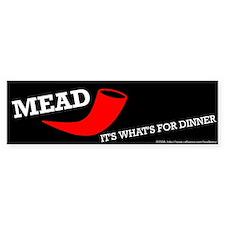 Mead: It's What's For Dinner Bumper Bumper Sticker