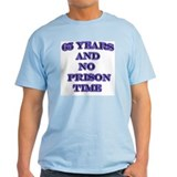 65 and no prison T-Shirt