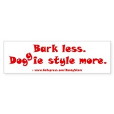 Bark Less Doggy Style More Bumper Sticker