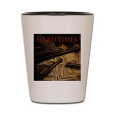 Hard Times Shot Glass
