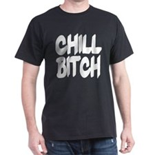 CHILL BITCH T-Shirt