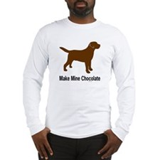 Make Mine Chocolate Lab Long Sleeve T-Shirt