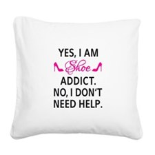 Yes, I am shoe addict Square Canvas Pillow