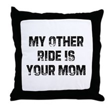 My Other Ride Is Your Mom Throw Pillow