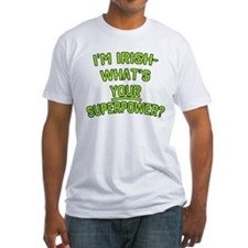 I'm Irish What's Your Superpower Shirt