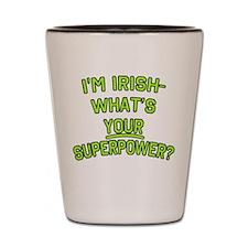 I'm Irish What's Your Superpower Shot Glass