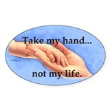 Take my hand, not my life Oval Decal