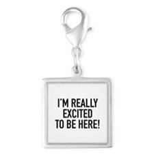 I'm Really Excited To Be Here! Silver Square Charm