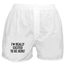 I'm Really Excited To Be Here! Boxer Shorts