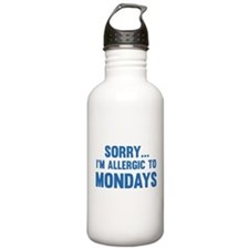 Sorry... I'm Allergic To Mondays Water Bottle