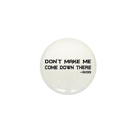 Don't Make Me Come Down There Mini Button (10 pack