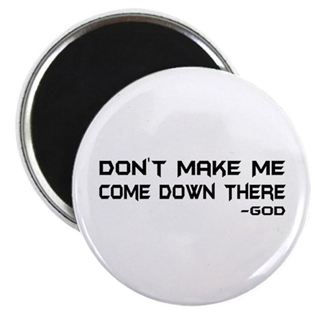 "Don't Make Me Come Down There 2.25"" Magnet (100 pa"