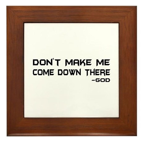 Don't Make Me Come Down There Framed Tile