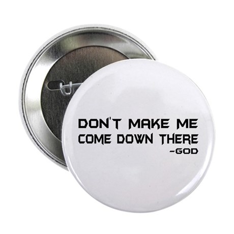 "Don't Make Me Come Down There 2.25"" Button (100 pa"