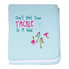 Dont Get Your Tackle In A Wad baby blanket