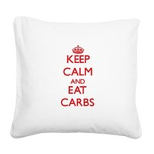 Keep calm and eat Carbs Square Canvas Pillow