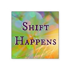 "Shift Happens Square Sticker 3"" x 3"""