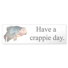 Have a Crappie Day Bumper Bumper Sticker