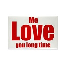 Me love you long time Rectangle Magnet