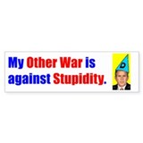 My Other War is with Stupidity - bumper sticker