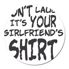 DON'T LAUGH IT'S YOUR GIRLFRIEND' Round Car Magnet