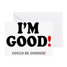 IM GOOD - COULD BE GOODER! Greeting Card