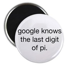google knows the last digit of pi. Magnets
