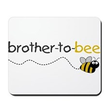 brother to bee shirt Mousepad