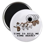 Time to Kill me Some Bears! (Oregon Trail) Magnet