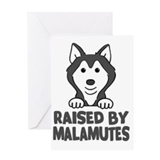 Raised by Malamutes Greeting Card