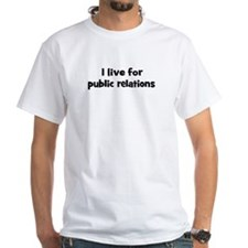 Live for public relations Shirt