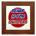 Rehab is for Quitters Framed Tile
