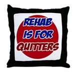 Rehab is for Quitters Throw Pillow