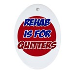 Rehab is for Quitters Oval Ornament