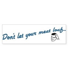 Don't Let Your Meat Loaf Bumper Bumper Sticker