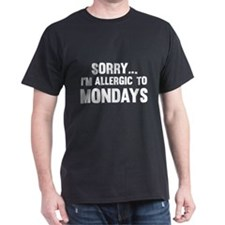 Sorry... I'm Allergic To Mondays T-Shirt