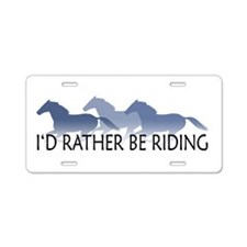 Rather Be Riding A Wild Horse Aluminum License Pla