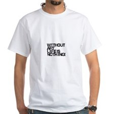 without art life is nothing T-Shirt
