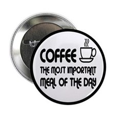 """Coffee The Most Important Meal 2.25"""" Button"""