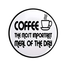 """Coffee The Most Important Meal 3.5"""" Button"""