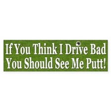 """If You Think I Drive Bad, You Should See Me Putt"""