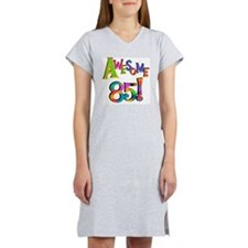 Awesome 85 Birthday Women's Nightshirt