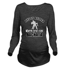 Bachata  dancing des Long Sleeve Maternity T-Shirt