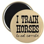 I Train Horses, To Eat Carrots Magnet