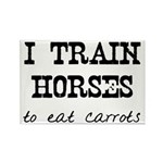 I Train Horses, To Eat Carrots Rectangle Magnet (1