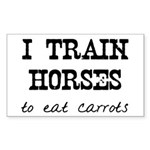 I Train Horses, To Eat Carrots Sticker (Rectangula