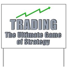 Trading the ultimate game of strategy Yard Sign