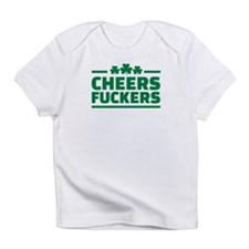 Cheers fuckers shamrocks Infant T-Shirt