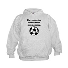 I Love Playing Soccer With My Mommy Hoodie