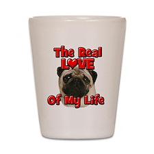RealLoveOfMyLife Pug Shot Glass